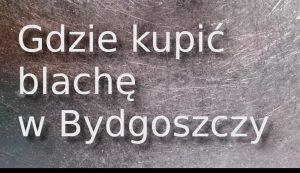 Gdzie kupić blachę w Bydgoszczy